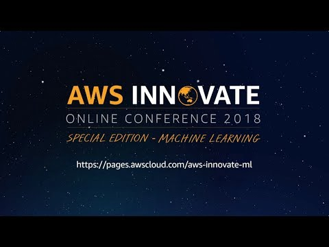 AWS Innovate Online Conference Special Edition - Machine Learning