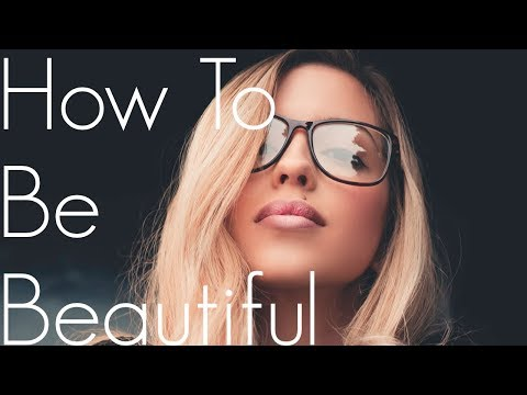 HOW TO LOOK MORE BEAUTIFUL THAN YOU EVER KNEW