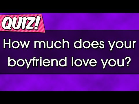 Quiz How Much Does Your Boyfriend Love You