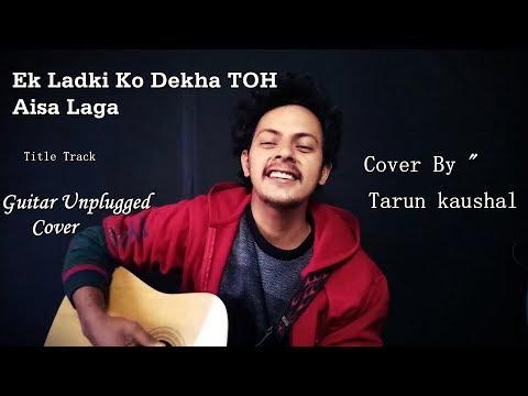 Ek Ladki Ko Dekha Toh Aisa Laga | Title Song | Rajkummar | Darshan | Rochak | Cover | Tarun Kaushal