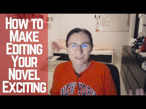 Tips for Authors: How To Make Editing Your Novel More Exciting
