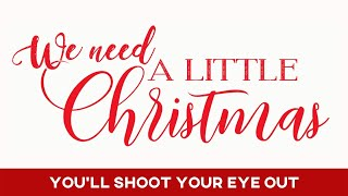 We Need a Little Christmas: You'll Shoot Your Eye Out! - December 27, 2020