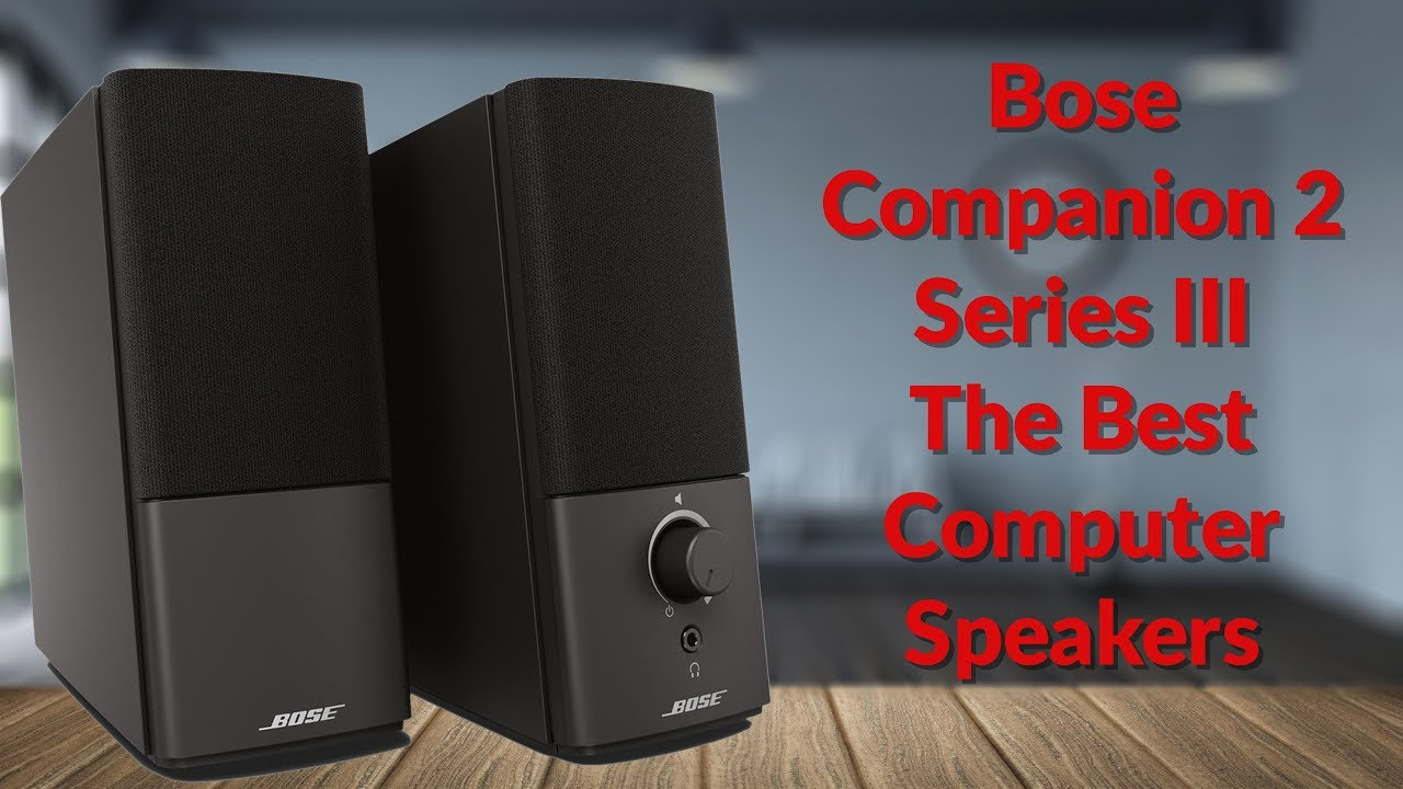Best Pc Speakers 2020 Bose Companion 2 Series III The Best Computer Speakers   YouTube