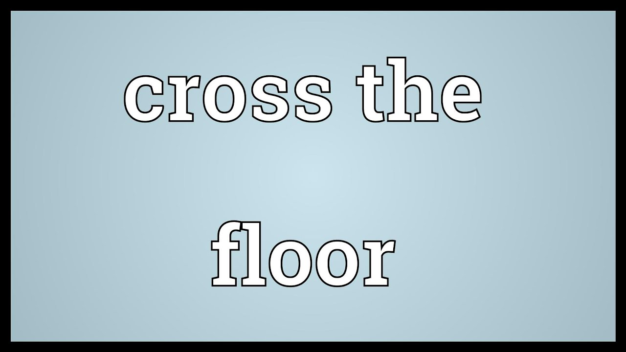 Cross the floor Meaning - YouTube