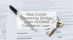 Real Estate Financing: Bridge Loan vs Cross Collateral Loan