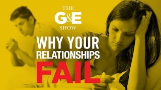 Why Relationships Fail - The G & E Show