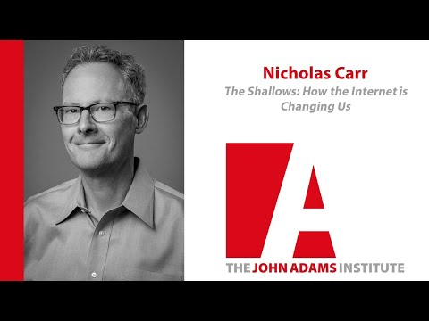 Nicholas Carr on The Shallows: How the Internet is Changing Us -John Adams Institute