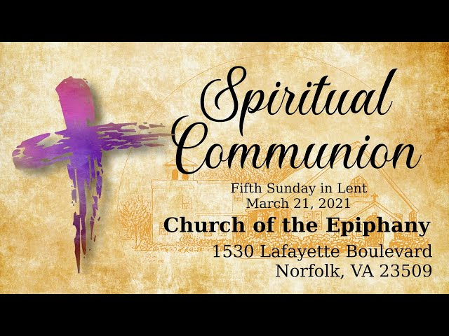 Spiritual Communion, Fifth Sunday in Lent - March 21, 2021