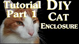 Diy Cat Enclosure Tutorial Part 1 - Planning And Materials