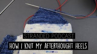 Stranded Podcast - How I Knit My Afterthought Heels