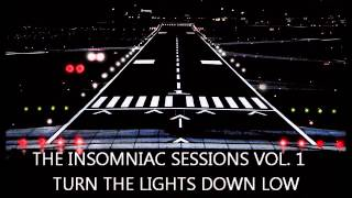 THE INSOMNIAC SESSIONS VOL. 1 - TURN THE LIGHTS DOWN LOW (Mix Preview)
