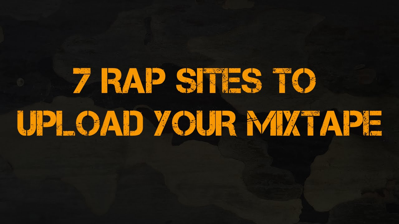 7 rap sites to upload your mixtape update w links youtube