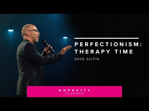 Dave Gilpin - Perfectionism : Therapy Time
