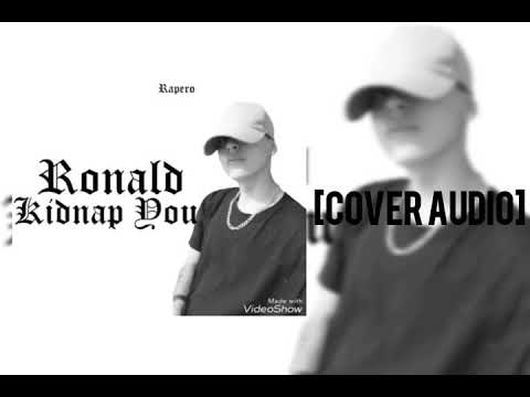 ronal  -   Kidnap You [Cover Audio]
