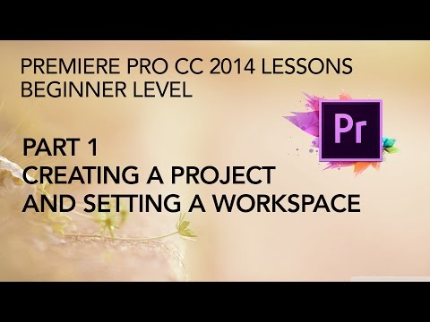 Adobe Premiere Pro CC 2014 Lessons - Part 1 - Creating a Project - Setting a Workspace