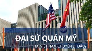 Đại sứ quán Mỹ tại Việt Nam chuyển đi đâu? | VTC1