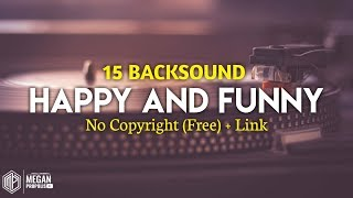 15 BACKSOUND HAPPY THEME NO COPYRIGHT + LINK DOWNLOAD