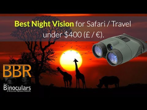 Best Night Vision for Safari/Travel under $400 (£)