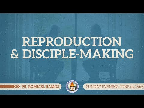 Reproduction and Disciple-Making - Pr. Rommel Ramos