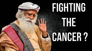 Sadhguru - How can you fight  cancer ?!