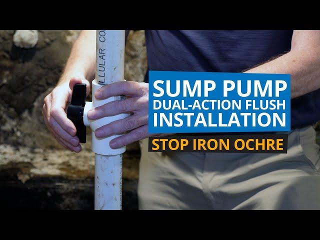 Sump Pump Dual-Action Flush Installation | Stop Iron Ochre