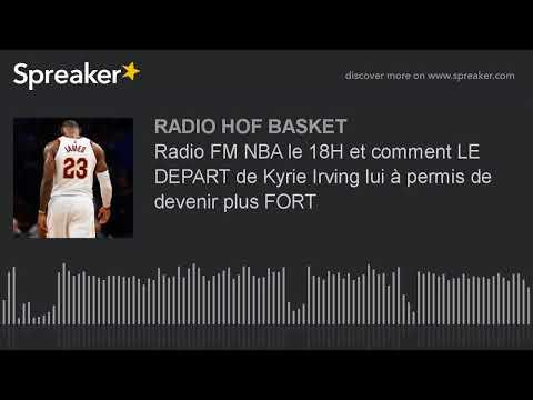Radio FM NBA le 18H et comment LE DEPART de Kyrie Irving lui à permis de devenir plus FORT