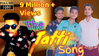 """ The Tatti Song "" New Version - Very Funny Video Song | meri pyari tatti"