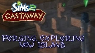Let's Play The Sims 2 Castaway: Episode 14 - Forging, Exporling New Island
