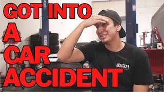 Welp... Got into a car accident