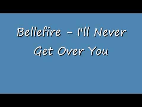 Bellefire - I'll Never Get Over You