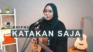 KATAKAN SAJA - KHIFNU ( COVER BY REGITA ECHA )