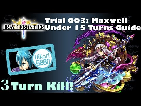 Brave Frontier Trial 003: Maxwell - 3 Turn Clear/Kill!   Under 15 Turn Clear With 1 Squad