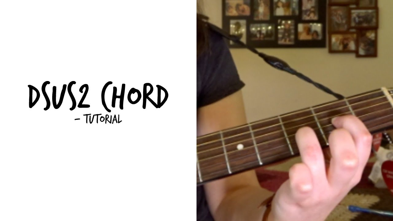 Dsus2 Chord Tutorial Youtube