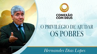 O privilégio de ajudar os pobres  Rev Hernandes Dias Lopes
