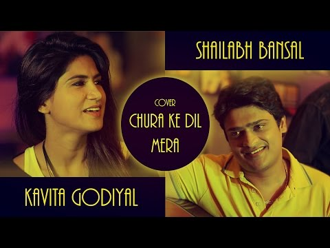 Chura Ke Dil Mera || Cover || Shailabh Bansal Feat. Kavita Godiyal