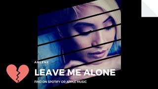 Arlene - Leave Me Alone