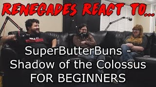 Renegades React to... SuperButterBuns - Shadow of the Colossus FOR BEGINNERS