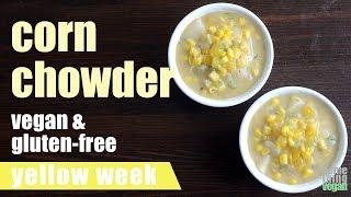 corn chowder (vegan & gluten-free) Something Vegan Yellow Week