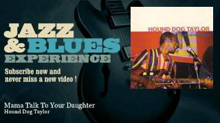 Hound Dog Taylor - Mama Talk To Your Daughter - JazzAndBluesExperience