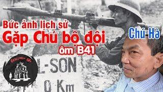 Vô tình gặp người chiến sỹ ôm B41 năm xưa tại Lạng Sơn 0KM