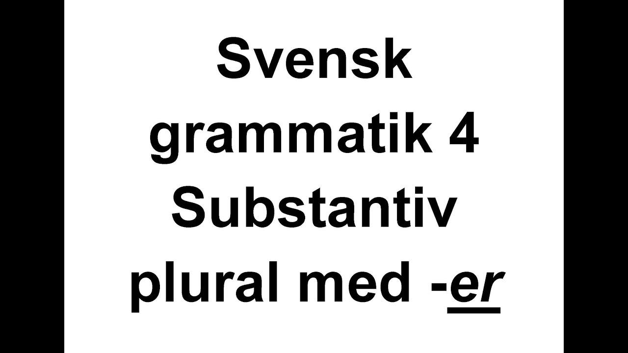 4 Svensk grammatik   Substantiv i plural med  -er -  Svenska för Nyanlända   Swedish for beginners