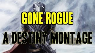 Gone Rogue - 1, A Destiny Montage By Matteo