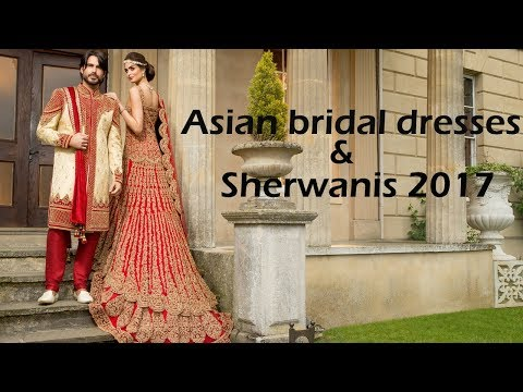 Asian bridal dresses & sherwanis 2017