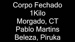 Baixar 1Kilo - Corpo Fechado (letra) Morgado, CT, Pablo Martins, Beleza, Piruka