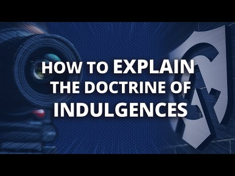 How to explain the doctrine of Indulgences