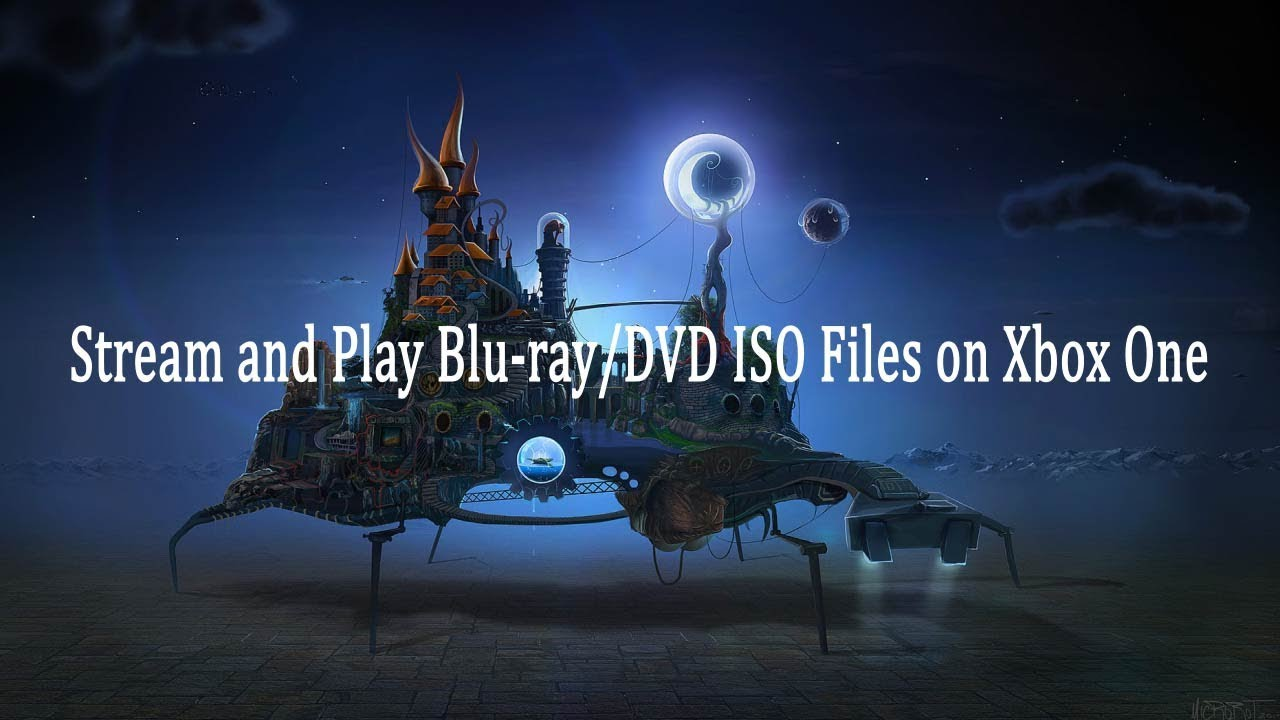 Stream and Play Blu-ray/DVD ISO Files on Xbox One