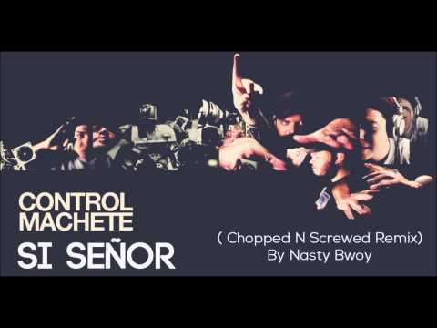 Control Machete - Si Señor (Chopped N Screwed Remix) x Nasty Bwoy