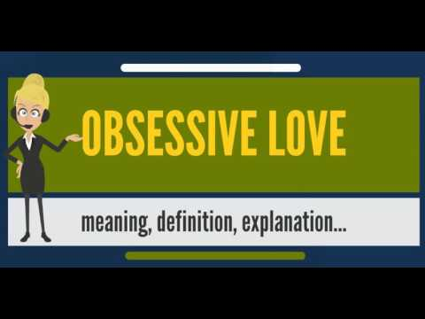 What Is OBSESSIVE LOVE? What Does OBSESSIVE LOVE Mean? OBSESSIVE LOVE Meaning & Explanation