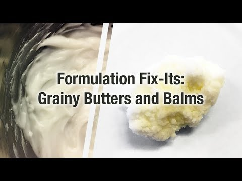 Formulation Fix its: Grainy Butters and Balms