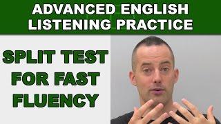 Split Test For Faster Fluency - Speak English Fluently - Advanced English Listening Practice - 83